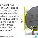 Big Nickel - Find Surface Area to Determine Total Cost to Resurface Big Nickel