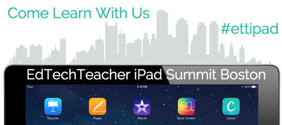 EdTechTeacher iPad Summit in Boston #ETTipad