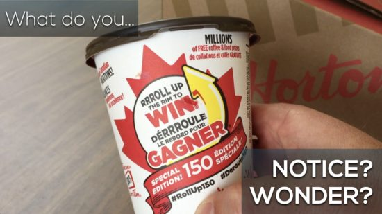 Roll Up The Rim Canada 150 3 Act Math Task.002 What Do You Notice What Do You Wonder?